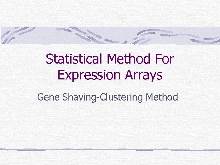 Statistical Method For Expression Arrays Gene Shaving-Clustering Method