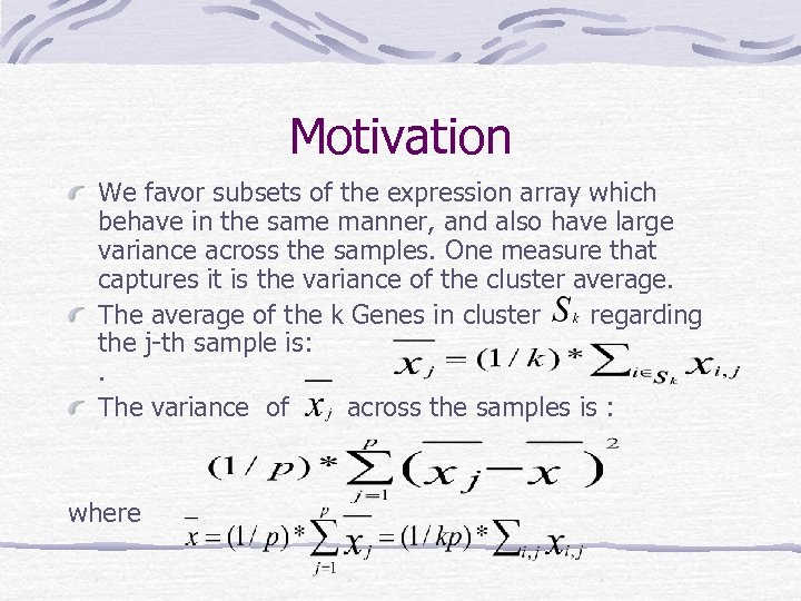 Motivation We favor subsets of the expression array which behave in the same manner,