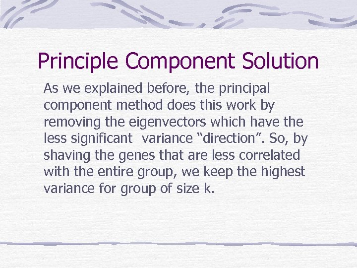 Principle Component Solution As we explained before, the principal component method does this work