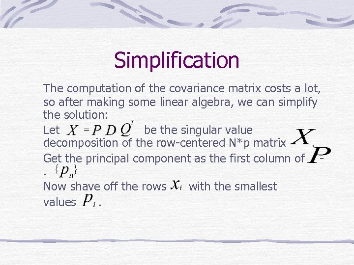 Simplification The computation of the covariance matrix costs a lot, so after making some