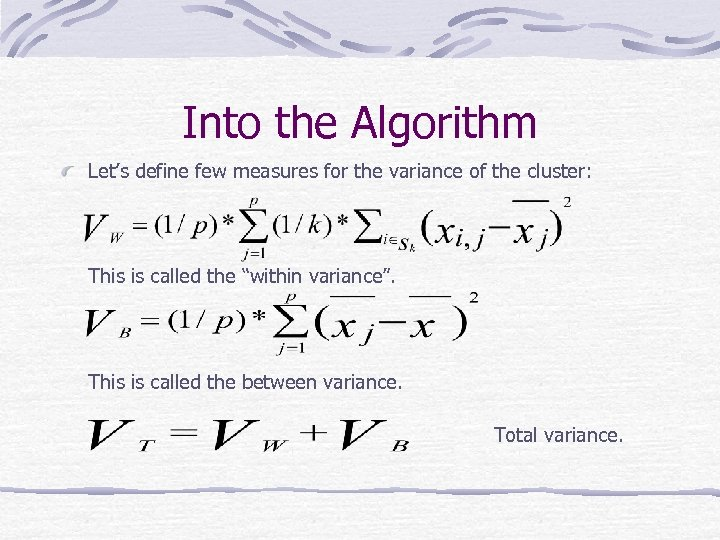 Into the Algorithm Let's define few measures for the variance of the cluster: This