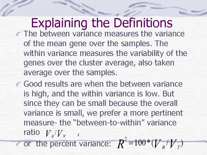 Explaining the Definitions The between variance measures the variance of the mean gene over