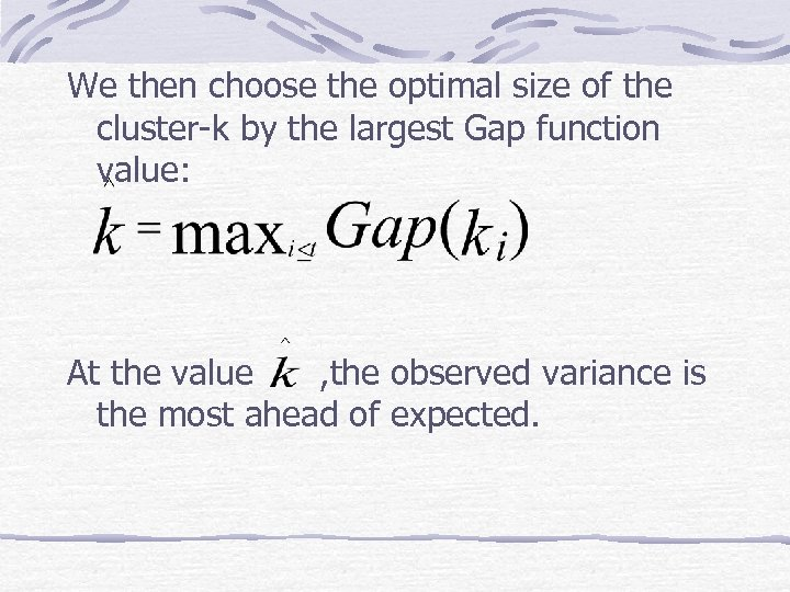 We then choose the optimal size of the cluster-k by the largest Gap function