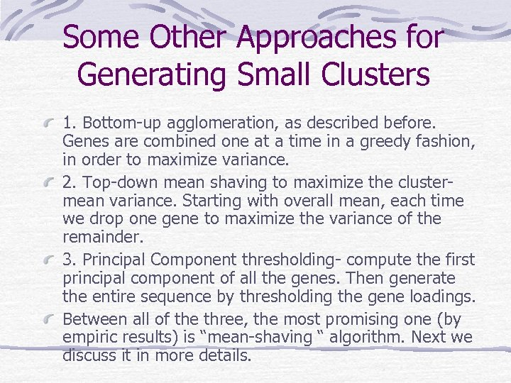 Some Other Approaches for Generating Small Clusters 1. Bottom-up agglomeration, as described before. Genes