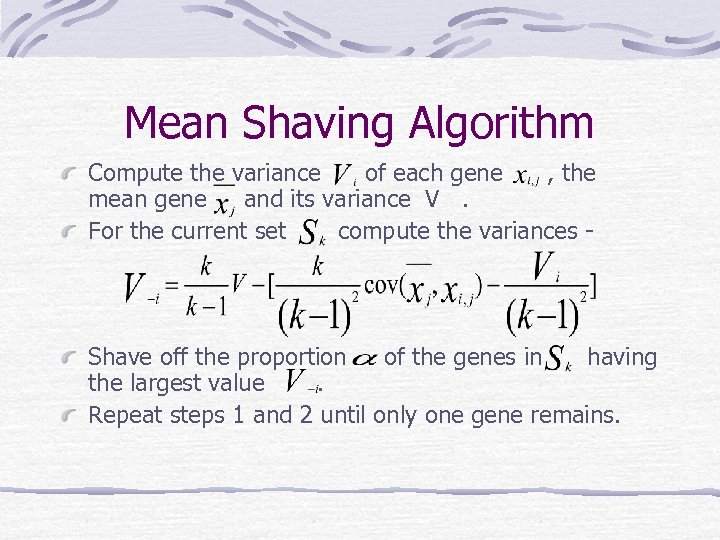 Mean Shaving Algorithm Compute the variance of each gene , the mean gene and