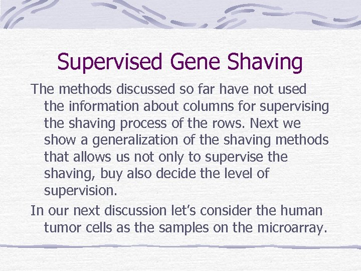 Supervised Gene Shaving The methods discussed so far have not used the information about