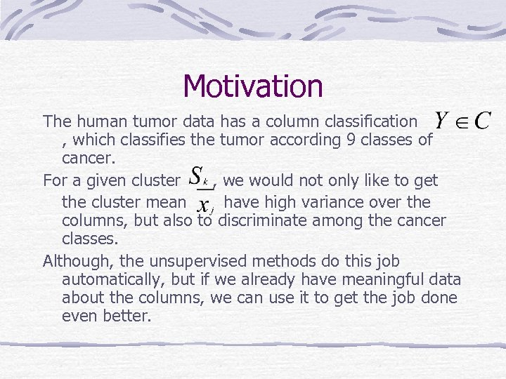 Motivation The human tumor data has a column classification , which classifies the tumor