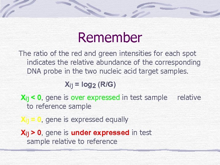 Remember The ratio of the red and green intensities for each spot indicates the