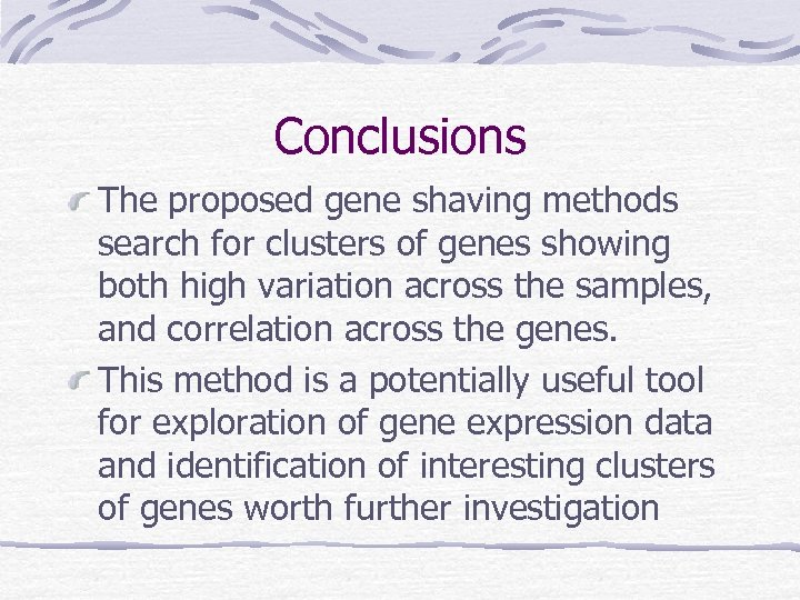 Conclusions The proposed gene shaving methods search for clusters of genes showing both high