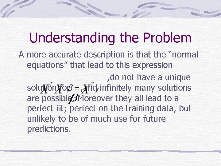 "Understanding the Problem A more accurate description is that the ""normal equations"" that lead"