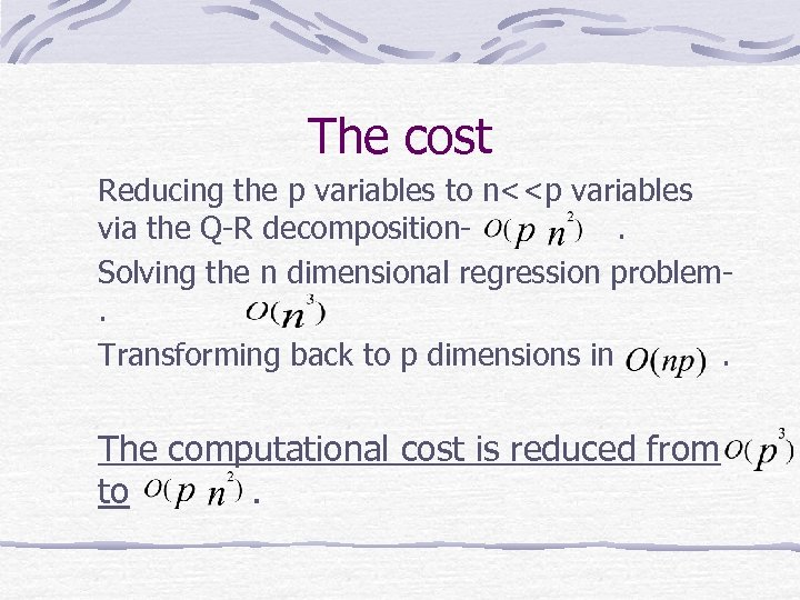 The cost Reducing the p variables to n<<p variables via the Q-R decomposition. Solving