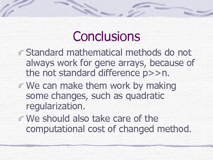 Conclusions Standard mathematical methods do not always work for gene arrays, because of the