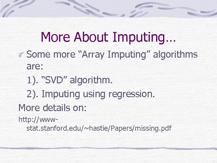 "More About Imputing… Some more ""Array Imputing"" algorithms are: 1). ""SVD"" algorithm. 2). Imputing"