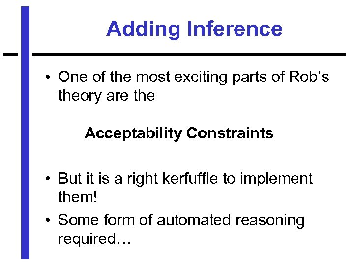 Adding Inference • One of the most exciting parts of Rob's theory are the