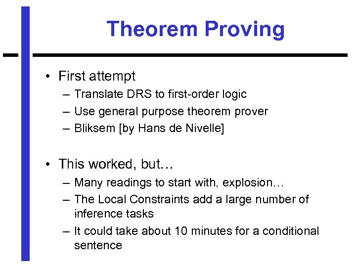 Theorem Proving • First attempt – Translate DRS to first-order logic – Use general