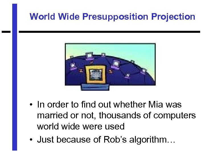 World Wide Presupposition Projection • In order to find out whether Mia was married