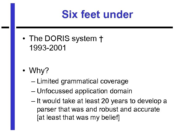 Six feet under • The DORIS system † 1993 -2001 • Why? – Limited