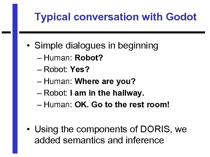 Typical conversation with Godot • Simple dialogues in beginning – Human: Robot? – Robot: