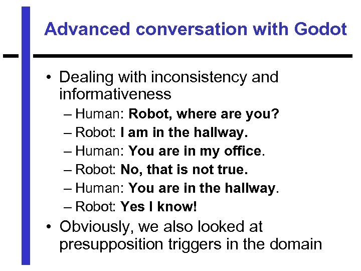 Advanced conversation with Godot • Dealing with inconsistency and informativeness – Human: Robot, where