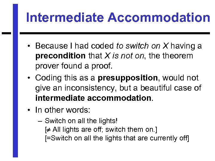 Intermediate Accommodation • Because I had coded to switch on X having a precondition