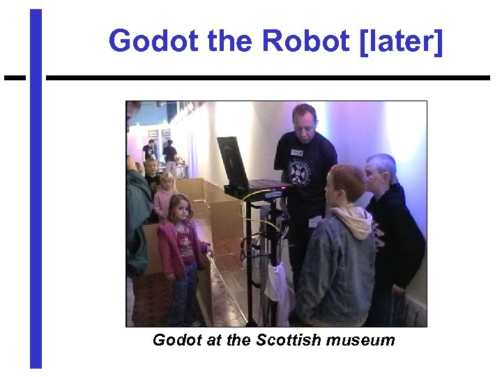 Godot the Robot [later] Godot at the Scottish museum