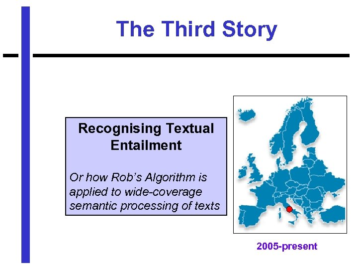 The Third Story Recognising Textual Entailment Or how Rob's Algorithm is applied to wide-coverage