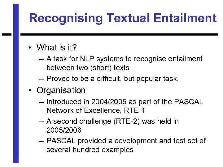 Recognising Textual Entailment • What is it? – A task for NLP systems to