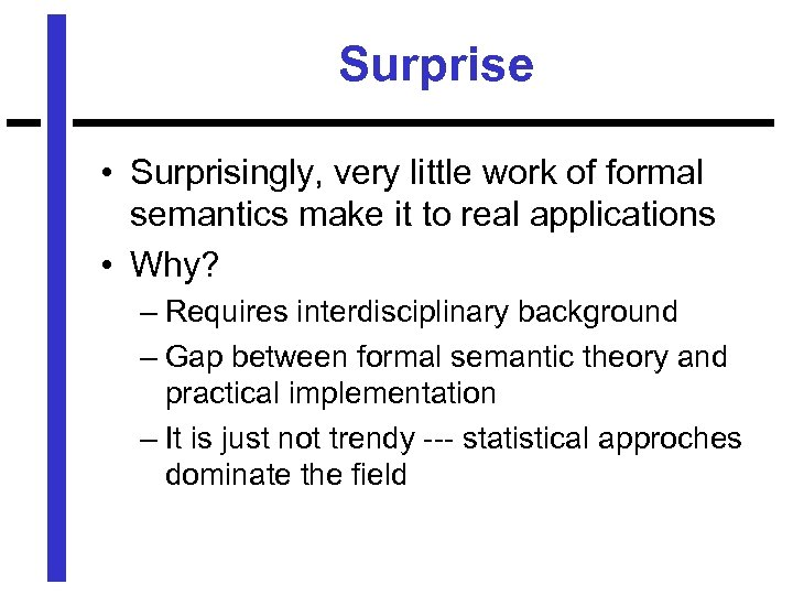Surprise • Surprisingly, very little work of formal semantics make it to real applications