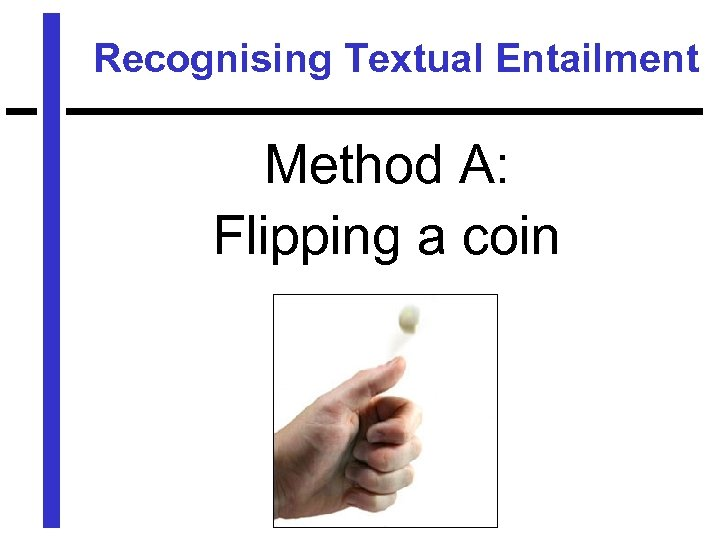 Recognising Textual Entailment Method A: Flipping a coin