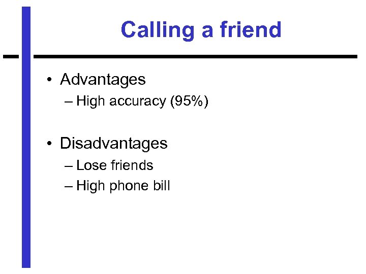 Calling a friend • Advantages – High accuracy (95%) • Disadvantages – Lose friends