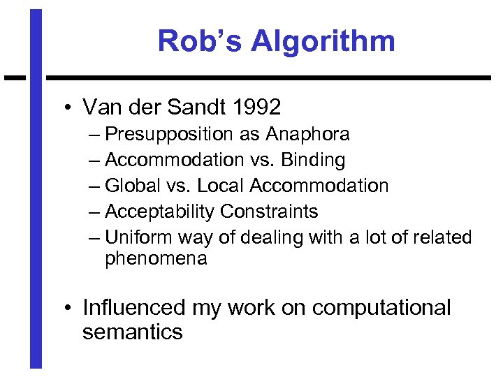 Rob's Algorithm • Van der Sandt 1992 – Presupposition as Anaphora – Accommodation vs.