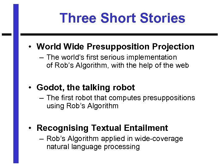 Three Short Stories • World Wide Presupposition Projection – The world's first serious implementation