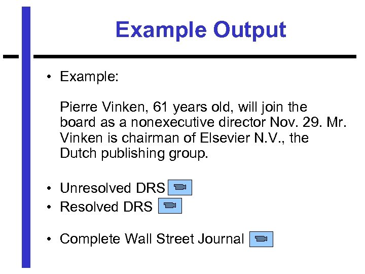 Example Output • Example: Pierre Vinken, 61 years old, will join the board as