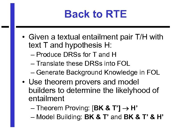 Back to RTE • Given a textual entailment pair T/H with text T and