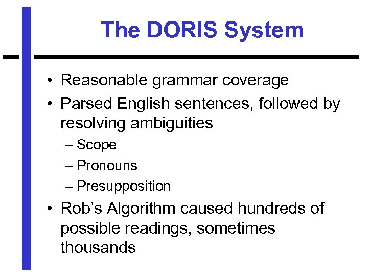 The DORIS System • Reasonable grammar coverage • Parsed English sentences, followed by resolving