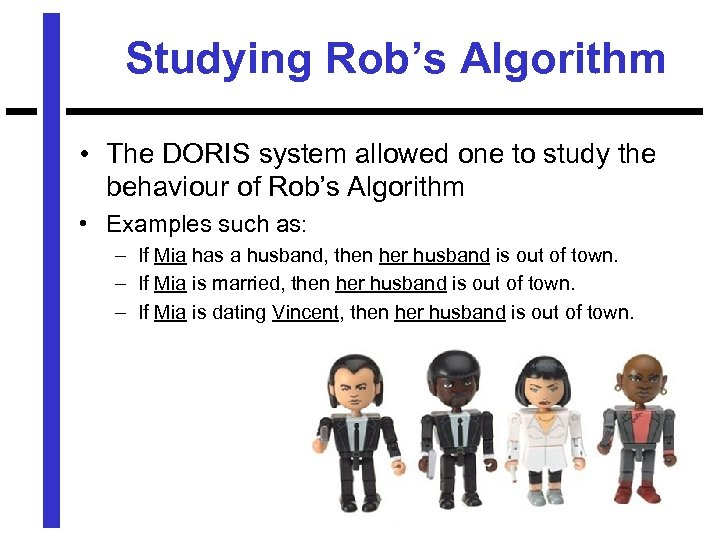 Studying Rob's Algorithm • The DORIS system allowed one to study the behaviour of