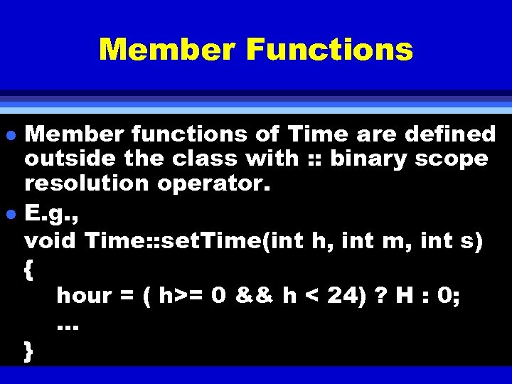 Member Functions l l Member functions of Time are defined outside the class with