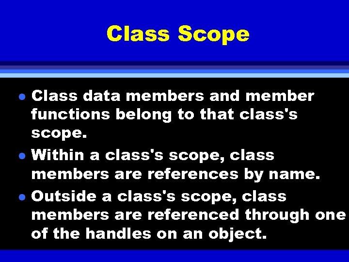 Class Scope l l l Class data members and member functions belong to that