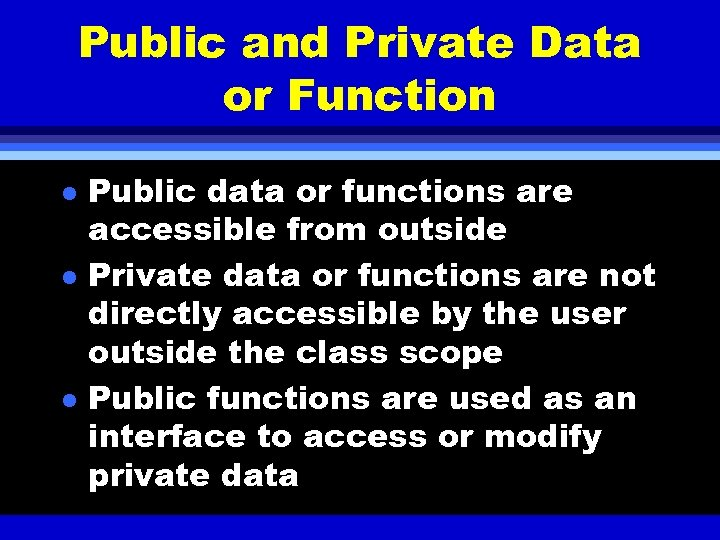 Public and Private Data or Function l l l Public data or functions are