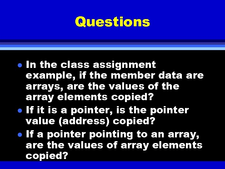 Questions l l l In the class assignment example, if the member data are