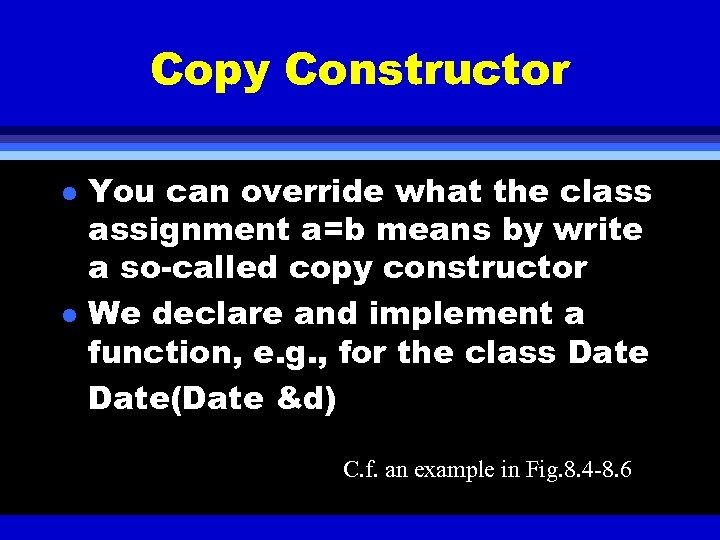 Copy Constructor l l You can override what the class assignment a=b means by