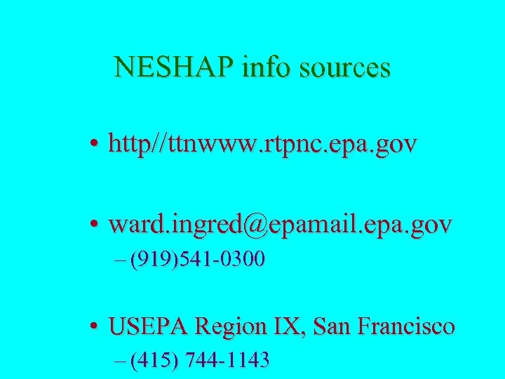 NESHAP info sources • http//ttnwww. rtpnc. epa. gov • ward. ingred@epamail. epa. gov –