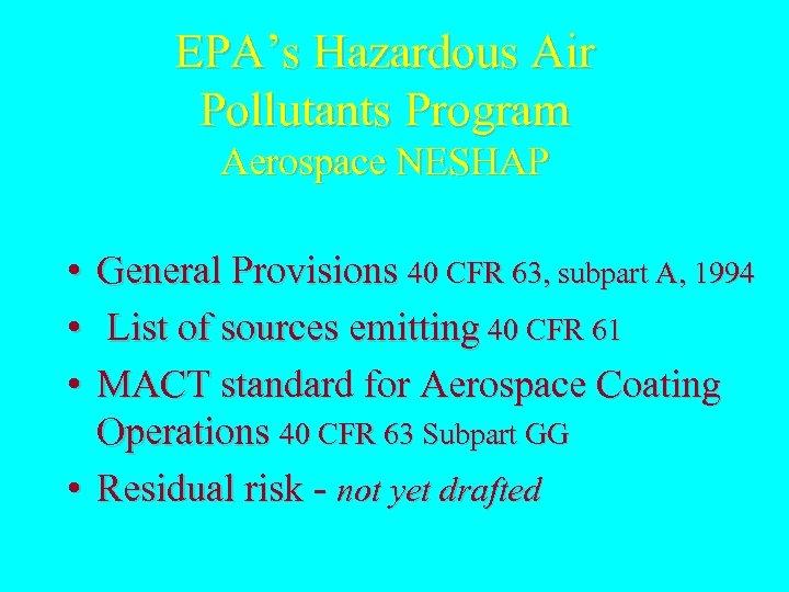 EPA's Hazardous Air Pollutants Program Aerospace NESHAP • General Provisions 40 CFR 63, subpart