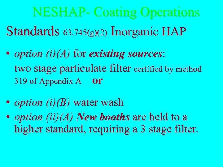 NESHAP- Coating Operations NESHAP- Coating Standards 63. 745(g)(2) Inorganic HAP • option (i)(A) for