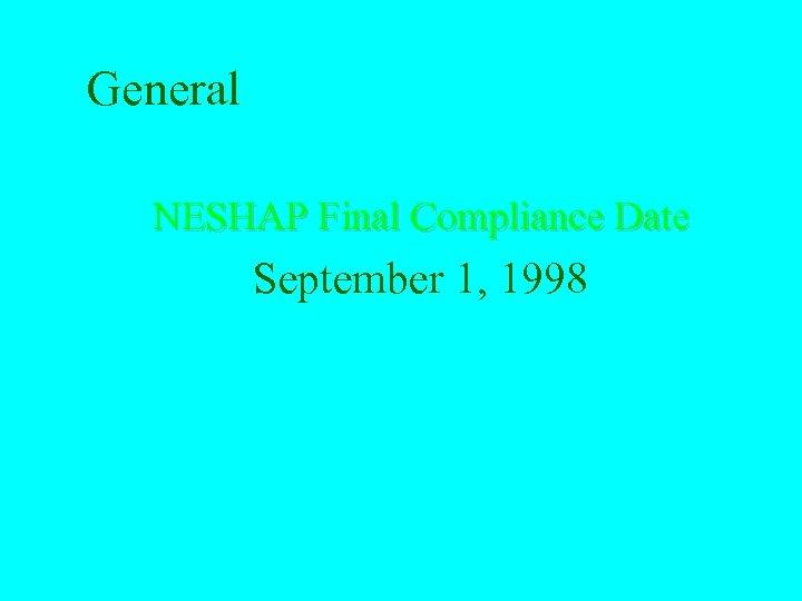 General NESHAP Final Compliance Date September 1, 1998