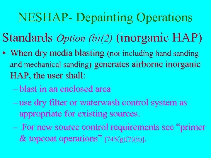 NESHAP- Depainting Operations Standards Option (b)(2) (inorganic HAP) • When dry media blasting (not