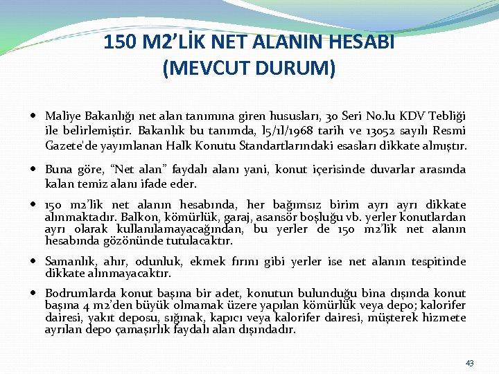 150 M 2'LİK NET ALANIN HESABI (MEVCUT DURUM) Maliye Bakanlığı net alan tanımına giren