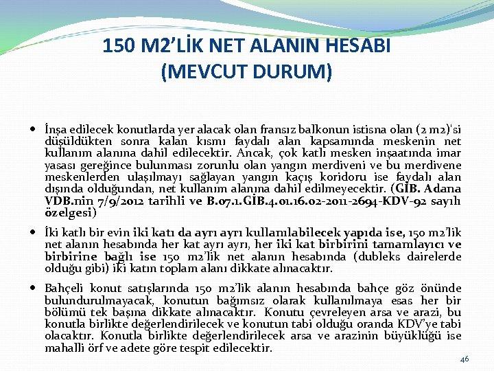 150 M 2'LİK NET ALANIN HESABI (MEVCUT DURUM) İnşa edilecek konutlarda yer alacak olan