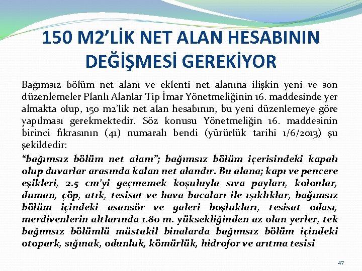 150 M 2'LİK NET ALAN HESABININ DEĞİŞMESİ GEREKİYOR Bağımsız bölüm net alanı ve eklenti