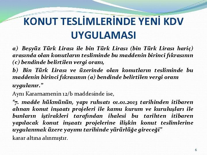 KONUT TESLİMLERİNDE YENİ KDV UYGULAMASI a) Beşyüz Türk Lirası ile bin Türk Lirası (bin